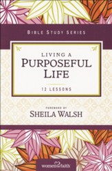 Living a Purposeful Life, Women of Faith Bible Study Series