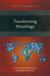 Transforming Missiology: An Alternative Approach to Missiological Education