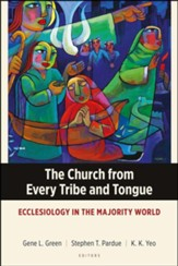 The Church from Every Tribe and Tongue: Ecclesiology in the Majority World