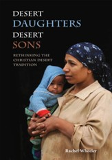 Desert Daughters, Desert Sons: Rethinking the Christian Desert Tradition
