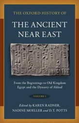 Oxford History of the Ancient Near East: Volume I: From the Beginnings to Old Kingdom Egypt and the Dynasty of Akkad