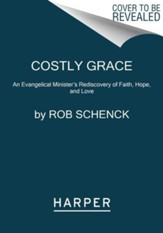 Costly Grace: An Evangelical Ministers Rediscovery of Faith, Hope, and Love
