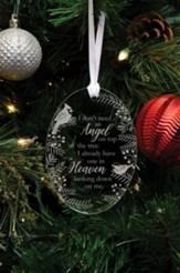 I Don't Need an Angel on Top of My Tree Glass Ornament