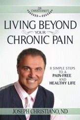 Living Beyond Your Chronic Pain: 8 Simple Steps to a Pain-Free and Healthy Life - eBook