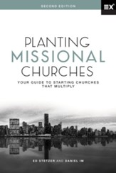 Planting Missional Churches: Your Guide to Starting Churches That Multiply, Second Edition