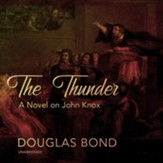 The Thunder: A Novel on John Knox, Unabridged Audiobook on CD