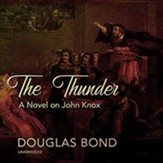 The Thunder: A Novel on John Knox, Unabridged Audiobook on MP3-CD