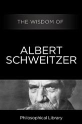 The Wisdom of Albert Schweitzer - eBook