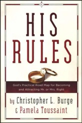 His Rules: A Practical Road Map for Becoming and Attracting Mr. or Mrs. Right