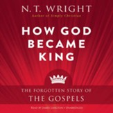 How God Became King: The Forgotten Story of the Gospels - unabridged audiobook on CD