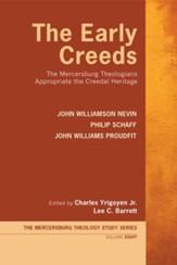 The Early Creeds: The Mercersburg Theologians Appropriate the Creedal Heritage