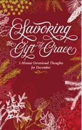 Savoring the Gift of Grace: 3-Minute Devotional Thoughts for December