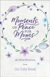 Moments Of Peace For Moms: 365 Daily Devotions