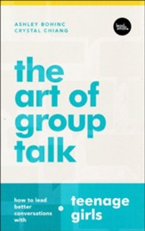 The Art of Group Talk: How to Lead Better Conversations With Teenage Girls