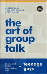 The Art of Group Talk: How to Lead Better Conversations with Teenage Guys, Updated