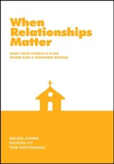 When Relationships Matter: Make Your Church a Place Where Kids and Teenagers Belong