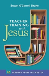 Teacher Training with Jesus: 10 Lessons from the Master