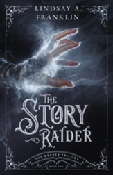 The Story Raider: The Weaver Trilogy, #2