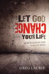 Let God Change Your Life: How to Know and Follow Jesus