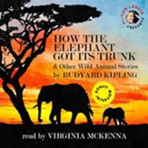 How the Elephant Got Its Trunk & Other Wild Animal Stories - unabridged audiobook on CD