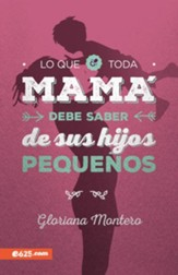 Lo que toda mama debe saber de sus hijos pequenos (What Every Mom Needs to Know About Her Young Children)