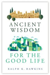 Ancient Wisdom for the Good Life