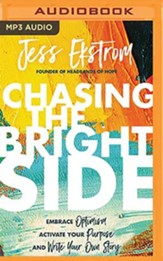 Chasing the Bright Side: Embrace Optimism, Activate Your Purpose, and Write Your Own Story, Unabridged Audiobook on MP3-CD