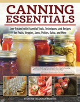 Canning Essentials: Jam-Packed with Essential Tools, Techniques, and Recipes for Fruits, Veggies, Jams, Pickles, Salsa, and More