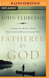 Fathered by God: Learning What Your Dad Could Never Teach You, Unabridged Audiobook on MP3-CD