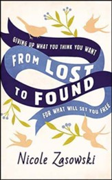 From Lost to Found: Giving Up What You Think You Want for What Will Set You Free, Unabridged Audiobook on CD