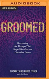 Groomed: Overcoming the Messages That Shaped Our Past and Limit Our Future, Unabridged Audiobook on MP3-CD