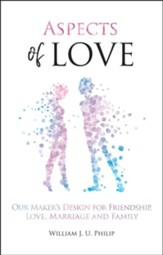 Aspects of Love: Our Maker's Design for Friendship, Love, Marriage and Family