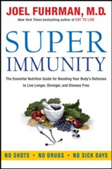 Super Immunity: The Essential Nutrition Guide for Boosting Your Body's Defenses to Live Longer, Stronger, and Disease Free - eBook