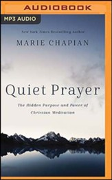 Quiet Prayer: The Hidden Purpose and Power of Christian Meditation, Unabridged Audiobook on MP3-CD