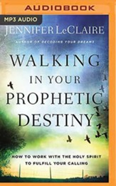 Walking in Your Prophetic Destiny: How to Work with The Holy Spirit to Fulfill Your Calling, Unabridged Audiobook on MP3-CD