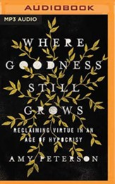 Where Goodness Still Grows: Reimagining Morality for a New Generation, Unabridged Audiobook on MP3-CD