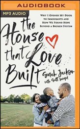 The House That Love Built: Why I Opened My Door to Immigrants and How We Found Hope Beyond a Broken System, Unabridged Audiobook on MP3-CD