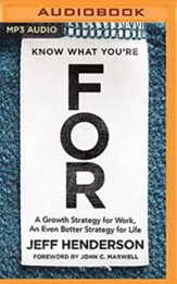 Know What You're For: A Growth Strategy for Work, An Even Better Strategy for Life, Unabridged Audiobook on MP3-CD