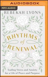 Rhythms of Renewal: Trading Stress and Anxiety for a Life of Peace and Purpose, Unabridged Audiobook on MP3-CD