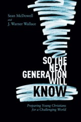 So the Next Generation Will Know: Training Young Christians in a Challenging World