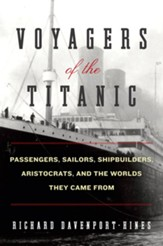 Voyagers of the Titanic: Passengers, Sailors, Shipbuilders, Aristocrats, and the Worlds They Came From - eBook