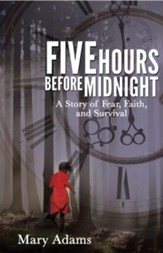 Five Hours Before Midnight: A Story of Fear, Faith, and Survival - eBook