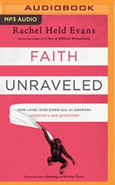 Faith Unraveled: How a Girl Who Knew All the Answers Learned to Ask Questions, Unabridged Audiobook on MP3-CD