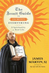 The Jesuit Guide to (Almost) Everything: A Spirituality for Real Life - eBook