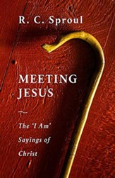 Meeting Jesus: The I Am Sayings of Christ