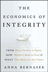 The Economics of Integrity: From Dairy Farmers to Toyota, How Wealth Is Built on Trust and What That Means for Our Future - eBook