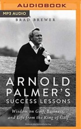Arnold Palmer's Success Lessons: Wisdom on Golf, Business, and Life from the King of Golf, Unabridged Audiobook on MP3-CD