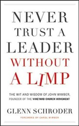 Never Trust a Leader Without a Limp: The Wit & Wisdom of John Wimber, Founder of the Vineyard Church Movement, Unabridged Audiobook on CD