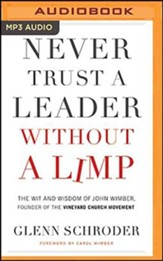 Never Trust a Leader Without a Limp: The Wit & Wisdom of John Wimber, Founder of the Vineyard Church Movement, Unabridged Audiobook on MP3-CD