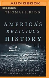 America's Religious History: Faith, Politics, and the Shaping of a Nation, Unabridged Audiobook on MP3-CD
